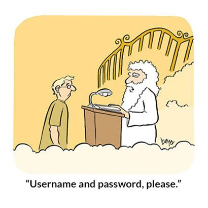 """St. Peter speaking to a soul newly arrived at the Pearly Gates: """"Username and password, please."""""""