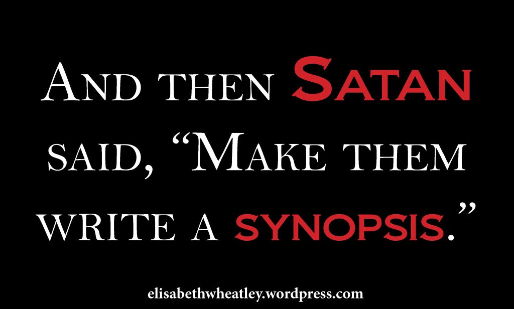 "And then Satan said, ""Make them write a synopsis."""